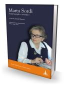 MARTA SORDI - PROFILO BIOGRAFICO E SCIENTIFICO. Atti del Convegno Internazionale (Roma, 6 giugno 2010)