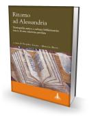 RITORNO AD ALESSANDRIA. Storiografia antica e cultura bibliotecaria: tracce di una relazione perduta