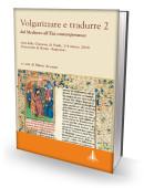 VOLGARIZZARE E TRADURRE 2 dal Medioevo all'Età contemporanea. Atti delle Giornate di Studi, 3-4 marzo 2016 - Università di Roma «Sapienza»