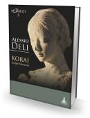 ALESSIO DELI - Korai. Incipit Memoria