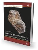 ALBA E IL MONTE ALBANO, origine e sviluppo della Civiltà Albana