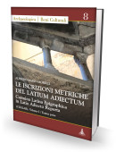 LE ISCRIZIONI METRICHE DEL LATIUM ADIECTUM - Carmina Latina Epigraphica in Latio Adiecto Reperta (CLEiLAR), Volume I / Tomus prior